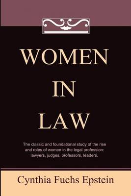 Women in Law by Cynthia Fuchs Epstein