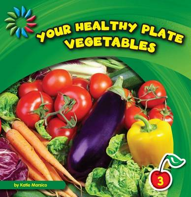 Your Healthy Plate: Vegetables by Katie Marsico