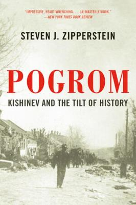 Pogrom: Kishinev and the Tilt of History by Steven J. Zipperstein