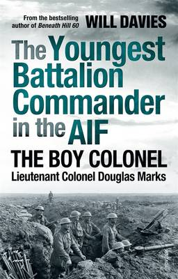 Youngest Battalion Commander in the AIF by Will Davies