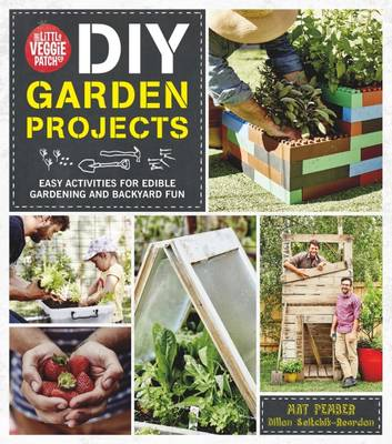 The Little Veggie Patch Co. DIY Garden Projects by Mat Pember