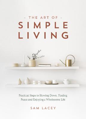 The Art of Simple Living: Practical Steps to Slowing Down, Finding Peace and Enjoying a Wholesome Life book