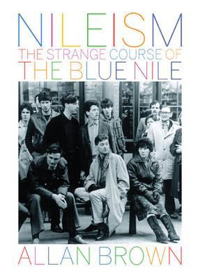 Nileism: The Strange Course of The Blue Nile by Allan Brown