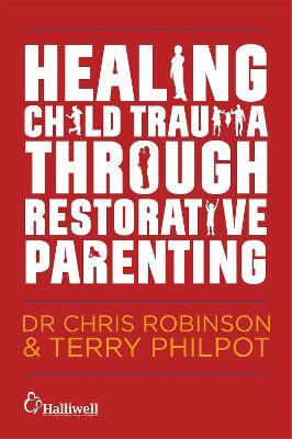Healing Child Trauma Through Restorative Parenting by Terry Philpot