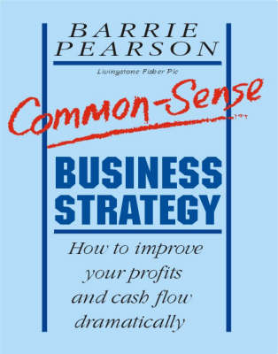 Common-Sense Business Strategy by Barrie Pearson