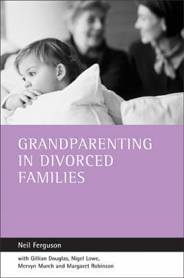 Grandparenting in Divorced Families by Neil Ferguson