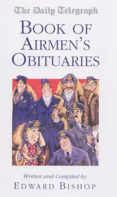 """The """"Daily Telegraph"""" Book of Airmen's Obituaries by Edward Bishop"""