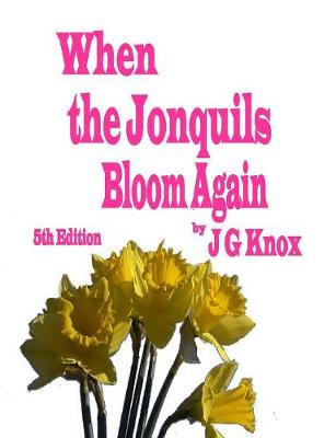 When the Jonquils Bloom Again 5th Edition by J G Knox