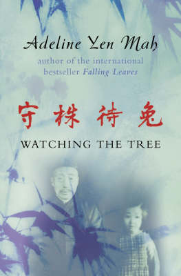 Watching the Tree: To Catch a Hare - Reflections on Chinese Wisdom and Beliefs by Adeline Yen Mah