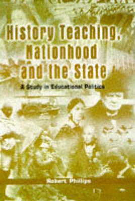 History Teaching, Nationhood and the State by Robert Phillips