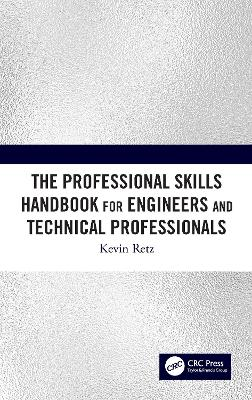 The Professional Skills Handbook For Engineers And Technical Professionals by Kevin Retz