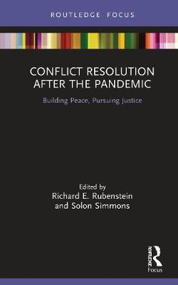 Conflict Resolution after the Pandemic: Building Peace, Pursuing Justice by Richard E. Rubenstein