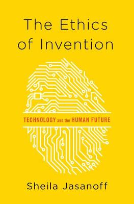 The Ethics of Invention by Sheila Jasanoff