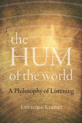The Hum of the World: A Philosophy of Listening by Lawrence Kramer