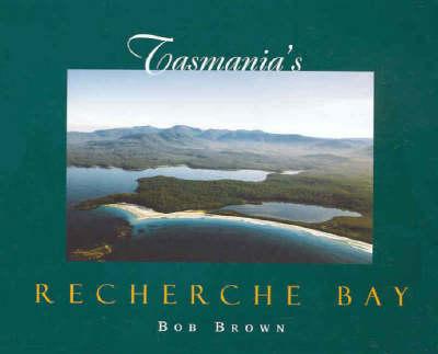 Tasmania's Recherche Bay: A Globally Inspiring Story by Bob Brown