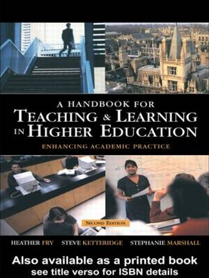 A Handbook for Teaching and Learning in Higher Education: Enhancing Academic Practice by Stephanie Marshall