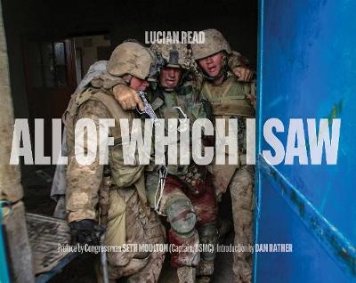 All of Which I Saw: With the US Marine Corps in Iraq by Lucian Read