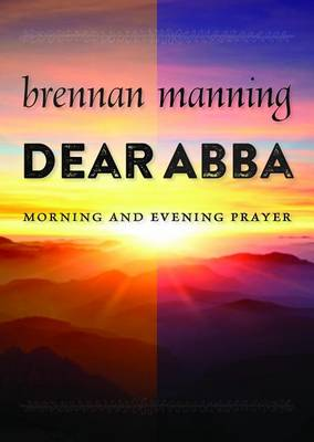 Dear Abba by Brennan Manning