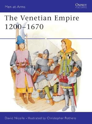 The Venetian Empire 12th-17th Centuries by David Nicolle