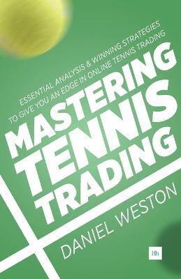 Mastering Tennis Trading by Daniel Weston