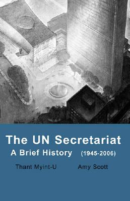 The UN Secretariat by Thant Myint-U