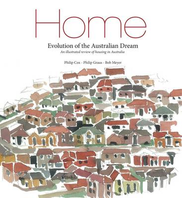 Home: Evolution of the Australian Dream by Philip Cox