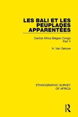 Les Bali et les Peuplades Apparentees (Ndaka-Mbo-Beke-Lika-Budu-Nyari) by H. Van Geluwe