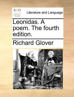 Leonidas. a Poem. the Fourth Edition. by Richard Glover