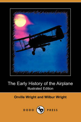 Early History of the Airplane (Illustrated Edition) (Dodo Press) book