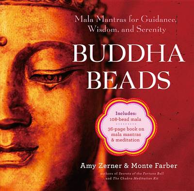 Buddha Beads: Mala Mantras for Guidance, Wisdom, and Serenity by Monte Farber