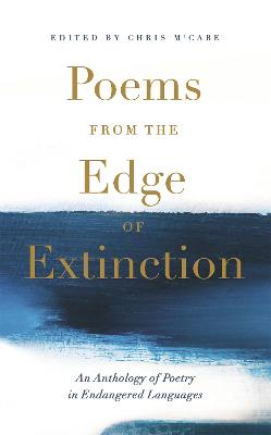 Poems from the Edge of Extinction: The Beautiful New Treasury of Poetry in Endangered Languages, in Association with the National Poetry Library by Chris McCabe