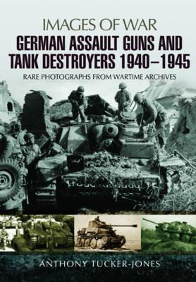 German Assault Guns and Tank Destroyers 1940 - 1945 by Anthony Tucker-Jones