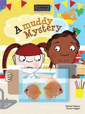 Discovering Science (Earth and Space Lower Primary): A Muddy Mystery (Reading Level 21/F&P Level L) by Wagner Michael