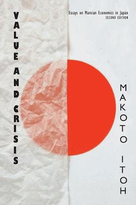Value and Crisis: Essays on Marxian Economics in Japan by Makoto Itoh
