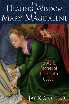 The Healing Wisdom of Mary Magdalene by Jack Angelo