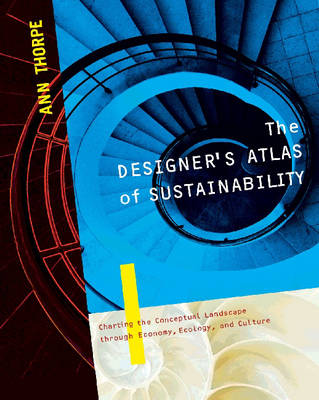 The Designer's Atlas of Sustainability by Ann Thorpe