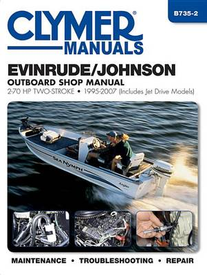 Evinrude/Johnson 2-70 Hp, 2-Stroke Outboard (Clymer): 1995-2007 by Haynes Publishing