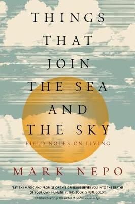 Things That Join the Sea and the Sky by Mark Nepo