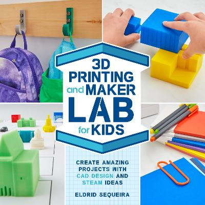 3D Printing and Maker Lab for Kids: Create Amazing Projects with CAD Design and STEAM Ideas: Volume 22 book