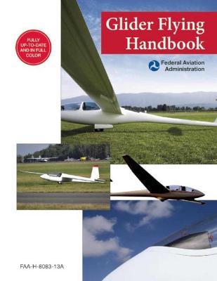 Glider Flying Handbook (Federal Aviation Administration) by Federal Aviation Administration (FAA)