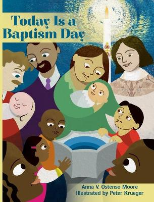 Today Is a Baptism Day by Anna V. Ostenso Moore