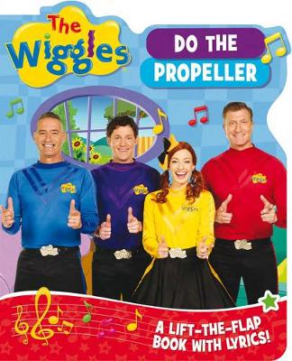 The Wiggles Lift-the-Flap Books with Lyrics: Do the Propeller by The Wiggles