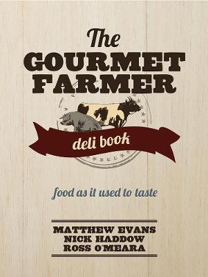 The Gourmet Farmer Deli Book by Matthew Evans