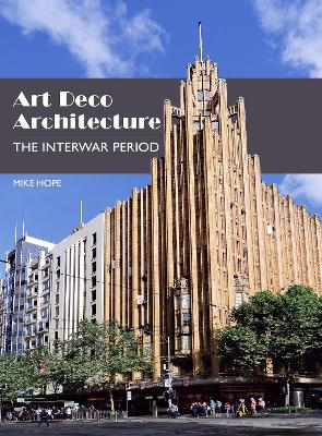 Art Deco Architecture: The Interwar Period by Mike Hope