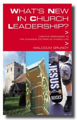 What's New in Church Leadership? by Malcolm Grundy