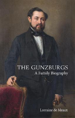 The Gunzburgs: A Family Biography by Lorraine de Meaux