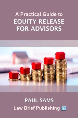 A Practical Guide to Equity Release for Advisors by Paul Sams