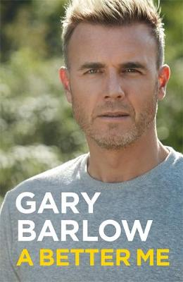 A Better Me: The Official Autobiography by Gary Barlow