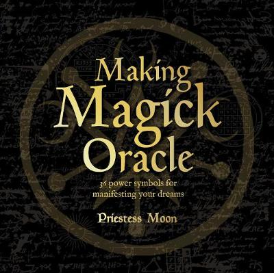 Making Magick Oracle: 36 Power symbols for manifesting your dreams by Priestess Moon
