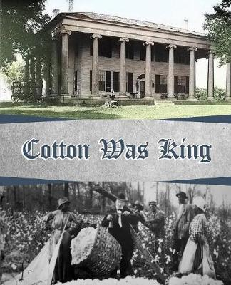 Cotton Was King by Wiliam Dr McDonald